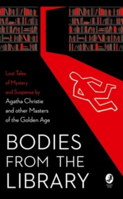 Collins Crime Club: Bodies from the Library: Lost Classic Stories by Masters of the Golden Age, Agatha Christie, Georgette Heyer, Nicholas Blake, Christianna Brand, A. A. Milne