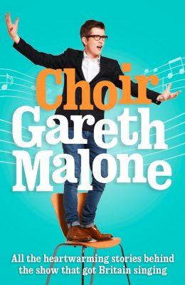 Collins - E-books - General: Choir: Gareth Malone, Gareth Malone