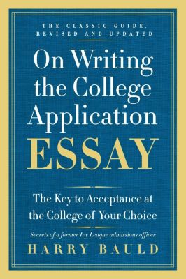 Collins Reference: On Writing the College Application Essay, 25th Anniversary Edition, Harry Bauld