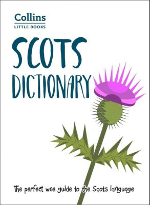 Collins: Scots Dictionary: The perfect wee guide to the Scots language (Collins Little Books)