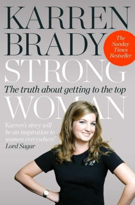 Collins: Strong Woman: The Truth About Getting to the Top, Karren Brady