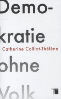 Colliot-Thélène, C: Demokratie ohne Volk, Catherine Colliot-Thélène