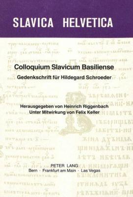 Colloquium Slavicum Basiliense. Gedenkschrift für Hildegard Schroeder, Heinrich Riggenbach