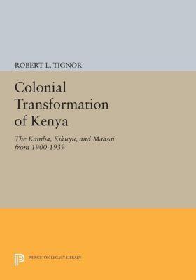 Colonial Transformation of Kenya, Robert L. Tignor