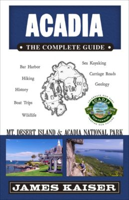 Color Travel Guide: Acadia: The Complete Guide, James Kaiser