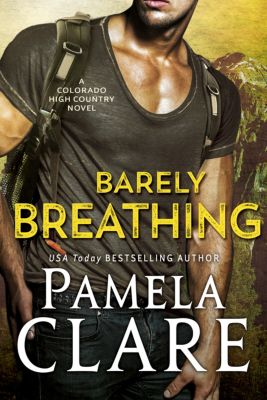 Colorado High Country Series: Barely Breathing, Pamela Clare