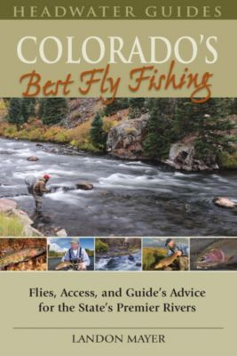 Colorado's Best Fly Fishing, Landon Mayer