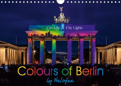 Colours of Berlin (Wall Calendar 2019 DIN A4 Landscape), k.A. Nelofee