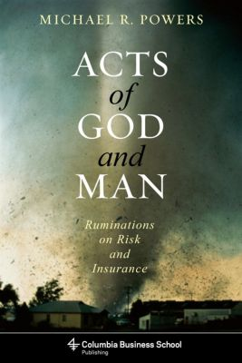 Columbia Business School Publishing: Acts of God and Man, Michael Powers