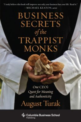 Columbia Business School Publishing: Business Secrets of the Trappist Monks, August Turak