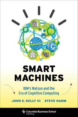 Columbia Business School Publishing: Smart Machines, Steve Hamm, John Kelly  III