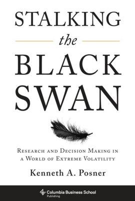 Columbia Business School Publishing: Stalking the Black Swan, Kenneth Posner