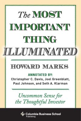 Columbia Business School Publishing: The Most Important Thing Illuminated, Howard Marks