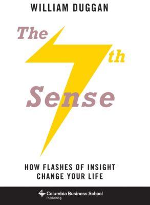 Columbia Business School Publishing: The Seventh Sense, William Duggan