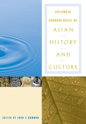 Columbia Chronologies of Asian History and Culture, John Bowman