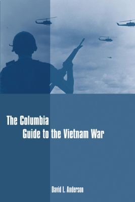Columbia Guides to American History and Cultures: The Columbia Guide to the Vietnam War, David Anderson