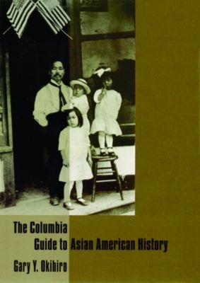Columbia Guides to American History and Cultures: The Columbia Guide to Asian American History, Gary Okihiro