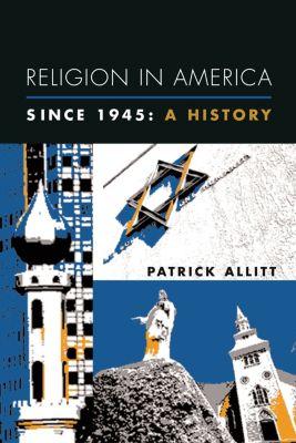 Columbia Histories of Modern American Life: Religion in America Since 1945, Patrick Allitt