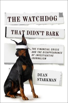 Columbia Journalism Review Books: The Watchdog That Didn't Bark, Dean Starkman