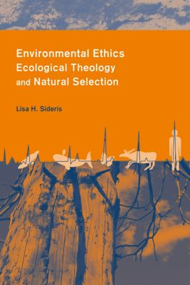Columbia Series in Science and Religion: Environmental Ethics, Ecological Theology, and Natural Selection, Lisa Sideris