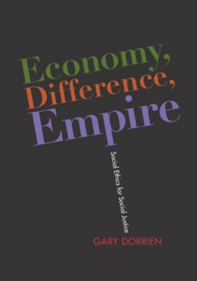 Columbia Series on Religion and Politics: Economy, Difference, Empire, Gary Dorrien