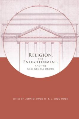 Columbia Series on Religion and Politics: Religion, the Enlightenment, and the New Global Order