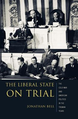 Columbia Studies in Contemporary American History: The Liberal State on Trial, Jonathan Bell
