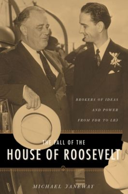 Columbia Studies in Contemporary American History: The Fall of the House of Roosevelt, Michael Janeway