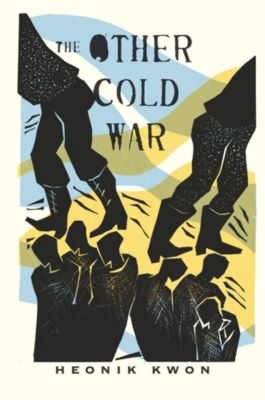 Columbia Studies in International and Global History: The Other Cold War, Heonik Kwon
