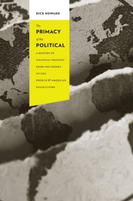 Columbia Studies in Political Thought / Political History: The Primacy of the Political, Dick Howard