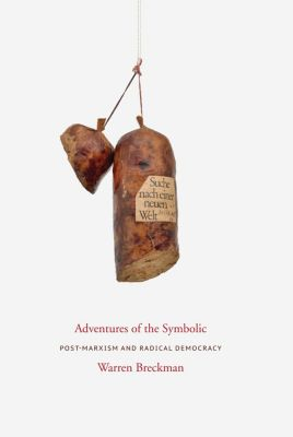 Columbia Studies in Political Thought / Political History: Adventures of the Symbolic, Warren Breckman
