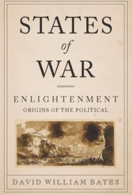 Columbia Studies in Political Thought / Political History: States of War, David Bates