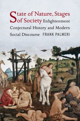 Columbia Studies in Political Thought / Political History: State of Nature, Stages of Society, Frank Palmeri