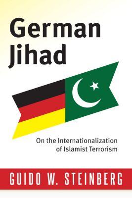 Columbia Studies in Terrorism and Irregular Warfare: German Jihad, Guido Steinberg