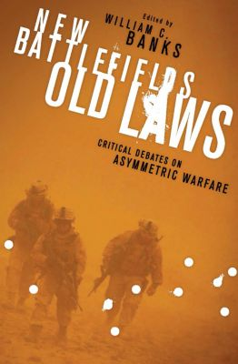 Columbia Studies in Terrorism and Irregular Warfare: New Battlefields/Old Laws