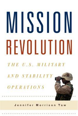 Columbia Studies in Terrorism and Irregular Warfare: Mission Revolution, Jennifer Taw