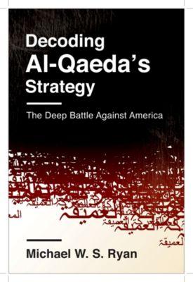 Columbia Studies in Terrorism and Irregular Warfare: Decoding Al-Qaeda's Strategy, Michael Ryan