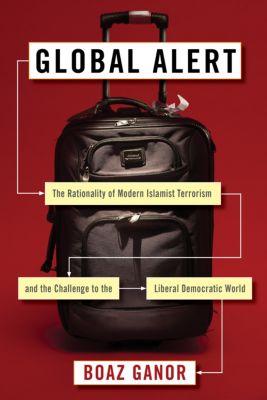 Columbia Studies in Terrorism and Irregular Warfare: Global Alert, Boaz Ganor