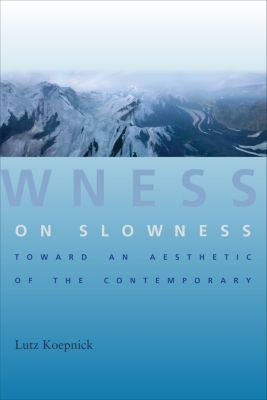 Columbia Themes in Philosophy, Social Criticism, and the Arts: On Slowness, Lutz Koepnick