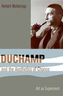 Columbia Themes in Philosophy, Social Criticism, and the Arts: Duchamp and the Aesthetics of Chance, Herbert Molderings