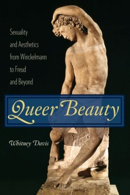 Columbia Themes in Philosophy, Social Criticism, and the Arts: Queer Beauty, Whitney Davis