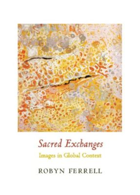 Columbia Themes in Philosophy, Social Criticism, and the Arts: Sacred Exchanges, Robyn Ferrell
