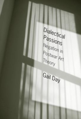 Columbia Themes in Philosophy, Social Criticism, and the Arts: Dialectical Passions, Gail Day