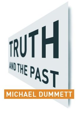 Columbia Themes in Philosophy: Truth and the Past, Michael Dummett