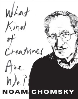 Columbia Themes in Philosophy: What Kind of Creatures Are We?, Noam Chomsky