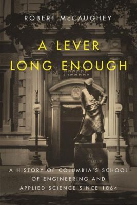 Columbia University Press: A Lever Long Enough, Robert McCaughey