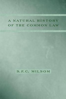 Columbia University Press: A Natural History of the Common Law, S. F. C. Milsom