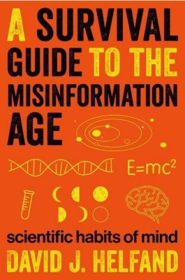 Columbia University Press: A Survival Guide to the Misinformation Age, David J. Helfand