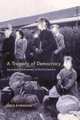 Columbia University Press: A Tragedy of Democracy, Greg Robinson