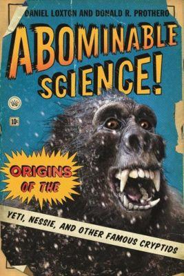 Columbia University Press: Abominable Science!, Donald R. Prothero, Daniel Loxton